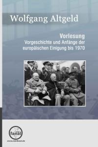 Altgeld: Vorlesung Vorgeschichte und Anfänge der europäischen Einigung