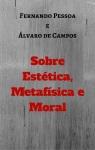 Pessoa/Campos: Sobres Estética, Metafísica e Moral