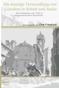 Dirk Friedrich (Hg.): Die traurige Vewandlung von Lissabon in Schutt und Asche