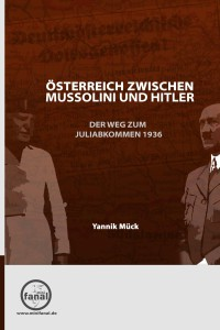 Yannik Mück: Österreich zwischen Mussolini und Hitler - Der Weg zum Juliabkommen 1936