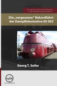 """Georg Seiler: Die Jagd nach technischen Rekorden in der Zeit des Nationalsozialismus: Die """"vergessene"""" Rekordfahrt der Dampflokomotive 05 002"""