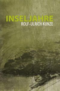 Rolf-Ulrich Kunze: Inseljahre (Roman)