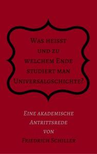 Schiller: Was heißt und zu welchem Ende studiert man Universalgeschichte