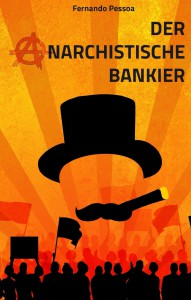 Pessoa_ Der anarchistische Bankier