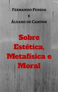 Pessoa/Campos: Sobre Estética, Metfísica e Moral